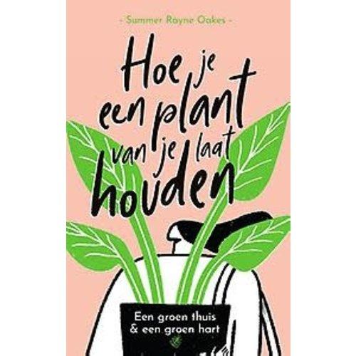 Summer Rayne Oakes Hoe laat je een plant van je houden