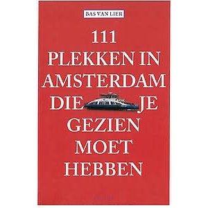 Bas van Lier 111 plekken in Amsterdam die je gezien moet hebben