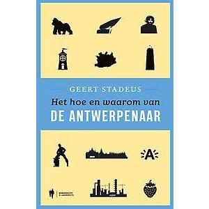 Geert Stadeus Het hoe en waarom van de Antwerpenaar