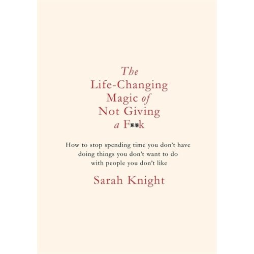 Sarah Knight The Life-Changing Magic Of Not Giving A F**K