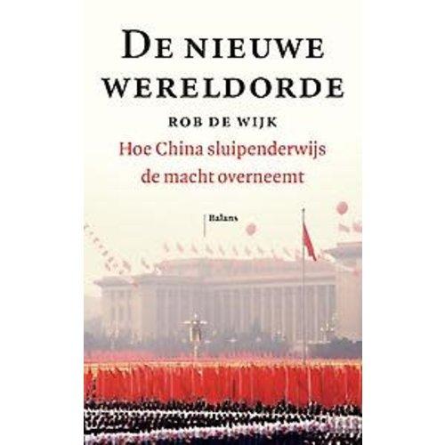 Rob de Wijk De nieuwe wereldorde: Hoe China sluipenderwijs de macht overneemt