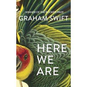 Graham Swift Here We Are