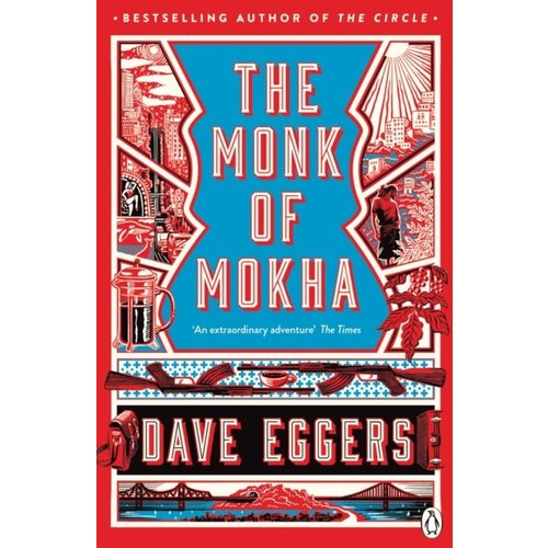 Dave Eggers The Monk Of Mokha