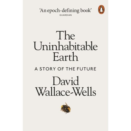 David Wallace-Wells The Uninhabitable Earth