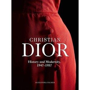 Alexandra Palmer Christian Dior: History and Modernity, 1947 - 1957