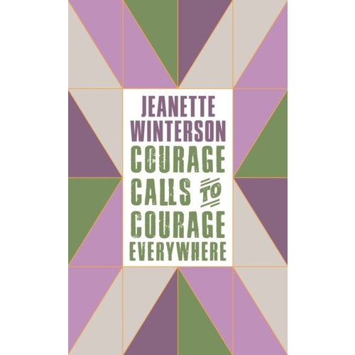 Jeanette Winterson Courage Calls to Courage Everywhere