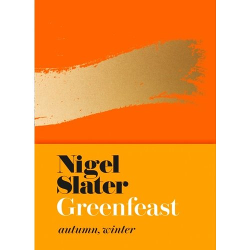 Nigel Slater Greenfeast - Autumn, Winter