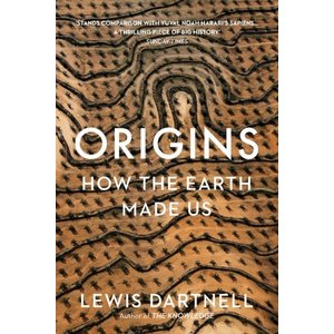 Lewis Dartnell Origins: How the Earth Made Us
