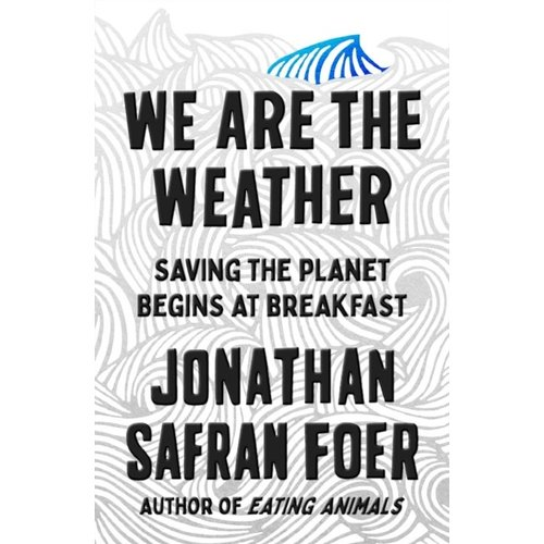 Jonathan Safran Foer We Are the Weather