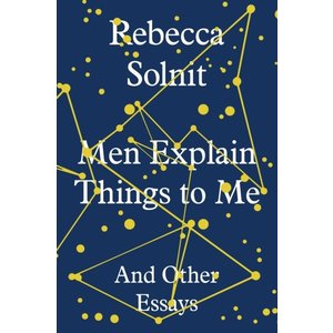 Rebecca Solnit Men Explain Things to Me And Other Essays