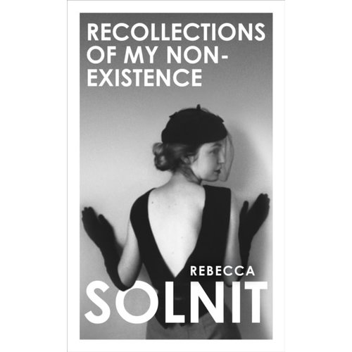 Rebecca Solnit Recollections of My Non-existence