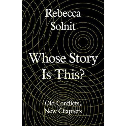 Rebecca Solnit Whose Story Is This?