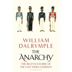 The Anarchy - The Relentless Rise of the East India Company
