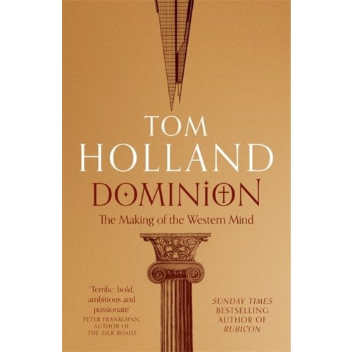 Tom Holland Dominion: The Making of the Western Mind