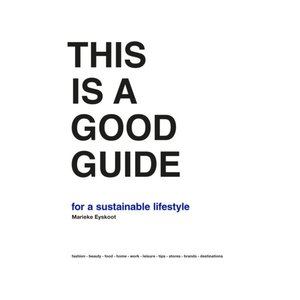 Marieke Eyskoot This is a Good Guide for a Sustainable Lifestyle