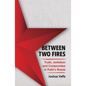 Joshua Yaffa Between Two Fires