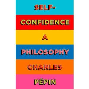 Self-Confidence: A Philosophy