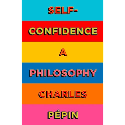 Self-Confidence: A Philosophy