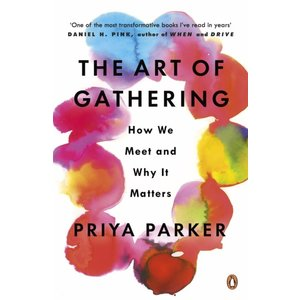 Priya Parker The Art of Gathering: How We Meet and Why It Matters