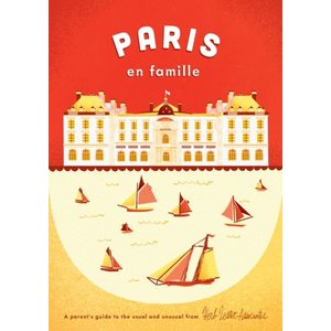 Herb Lester Associates Paris En Famille: A Parent's Guide to the Usual and Unusual