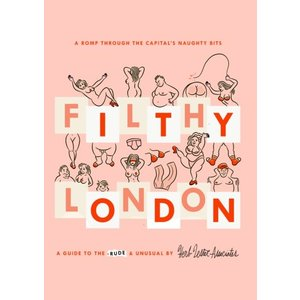 Herb Lester Associates Filthy London: A Romp Through the Capital's Naughty Bits