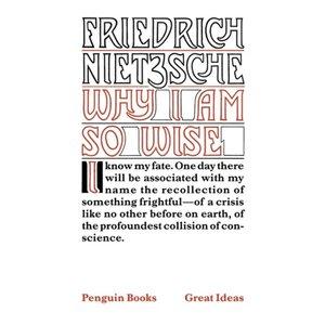 Friedrich Nietzsche Why I Am So Wise