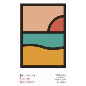 John Sellars Lessons in Stoicism : What Ancient Philosophers Teach Us about How to Live