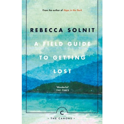 Rebecca Solnit A Field Guide To Getting Lost