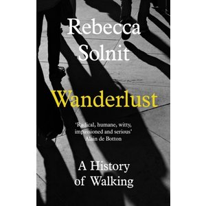 Rebecca Solnit Wanderlust: A History of Walking