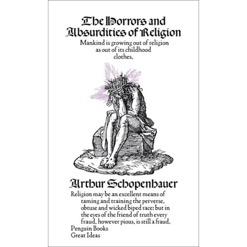 Arthur Schopenhauer The Horrors and Absurdities of Religion