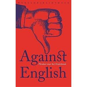 Against English. Pleidooi vor het Nederlands.