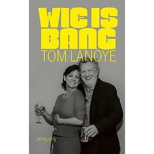 Tom Lanoye Wie is bang