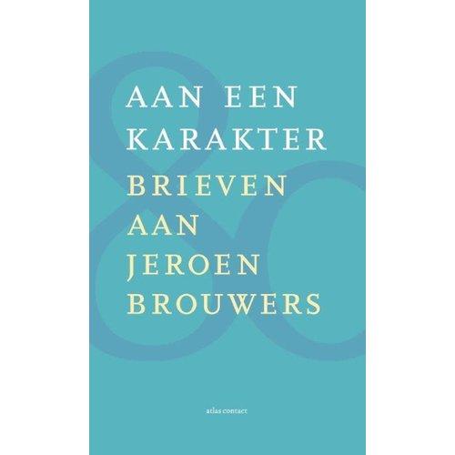 Aan een karakter: Brieven aan Jeroen Brouwers