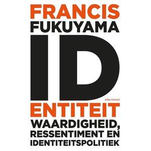Francis Fukuyama Identiteit: Waardigheid, ressentiment en identiteitspolitiek