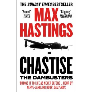 Max Hastings Chastise: The Dambusters
