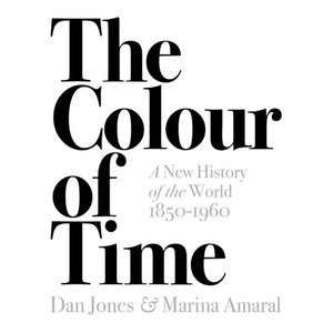 Dan Jones The Colour of Time: A New History of the World, 1850-1960