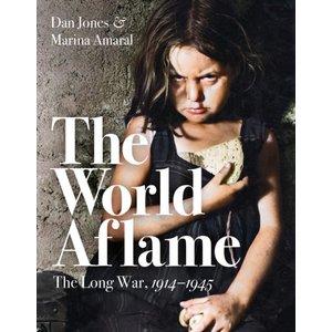 Dan Jones The World Aflame : The Long War, 1914-1945
