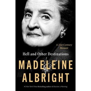 Madeleine Albright Hell and Other Destinations : A 21st-Century Memoir