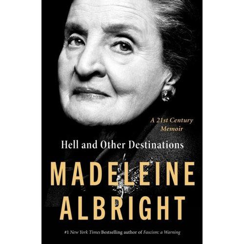 Madeleine Albright Hell and Other Destinations : A 21st-Century Memoir