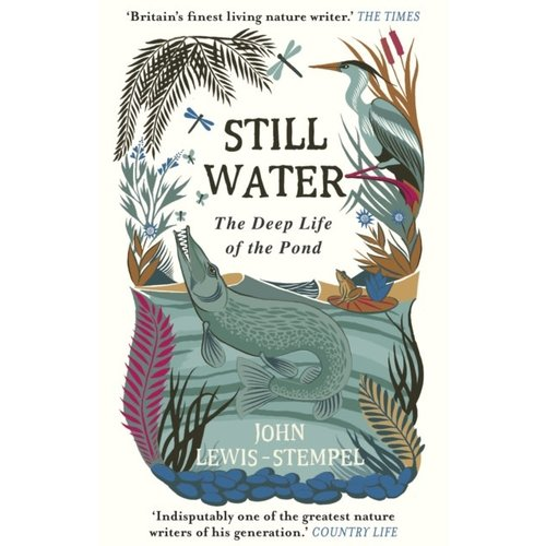 Still Water : The Deep Life of the Pond