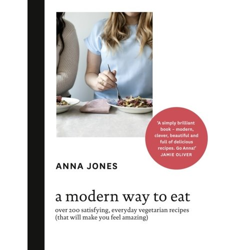 A Modern Way to Eat : Over 200 Satisfying, Everyday Vegetarian Recipes (That Will Make You Feel Amazing)