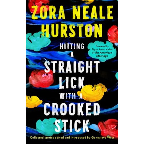 Zora Neale Hurston Hitting a Straight Lick With a Crooked Stick