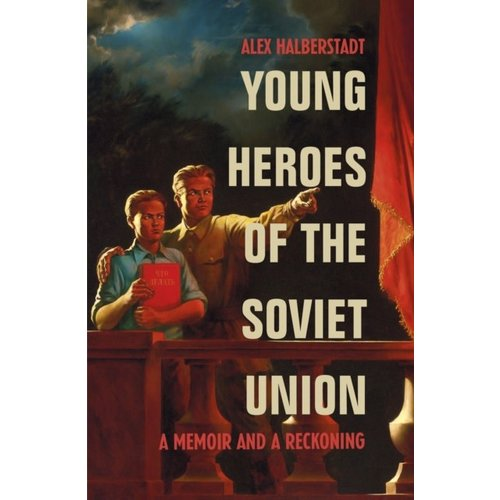Young Heroes of the Soviet Union: A Memoir and a Reckoning