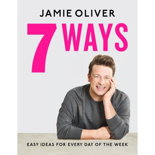 Jamie Oliver 7 Ways: Easy Ideas for Every Day of the Week