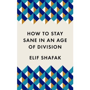 Elif Shafak How to Stay Sane in an Age of Division