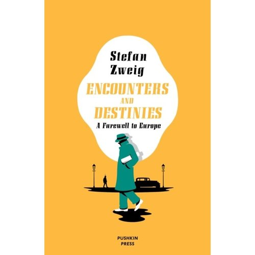 Stefan Zweig Encounters and Destinies: A Farewell to Europe