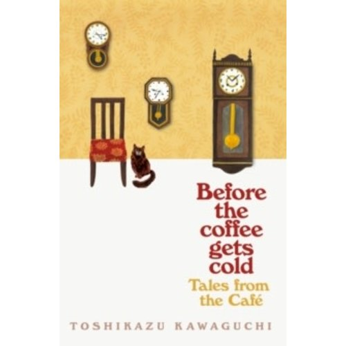 Toshikazu Kawaguchi Before the Coffee Gets Cold: Tales from the Cafe