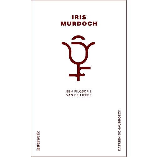 Iris Murdoch: Een filosofie van de liefde