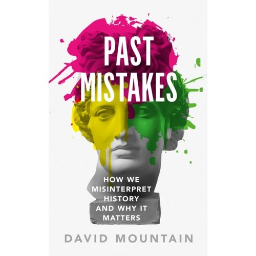Past Mistakes: How We Misinterpret History and Why it Matters