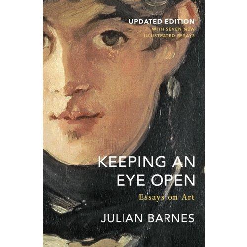 Julian Barnes Keeping an Eye Open: Essays on Art